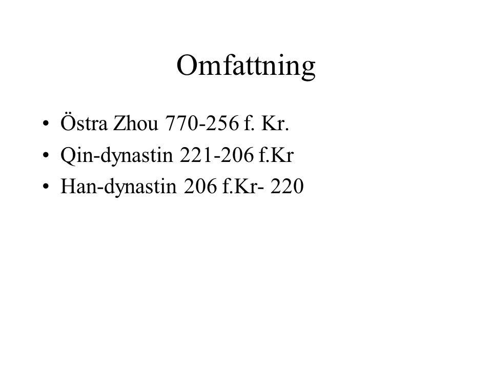 Omfattning Östra Zhou 770-256 f. Kr. Qin-dynastin 221-206 f.Kr
