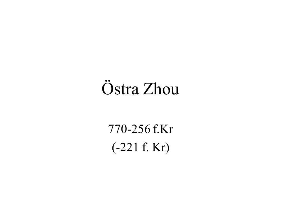 Östra Zhou 770-256 f.Kr (-221 f. Kr) Huvudstaden flyttas till Luoyi (Luoyang)