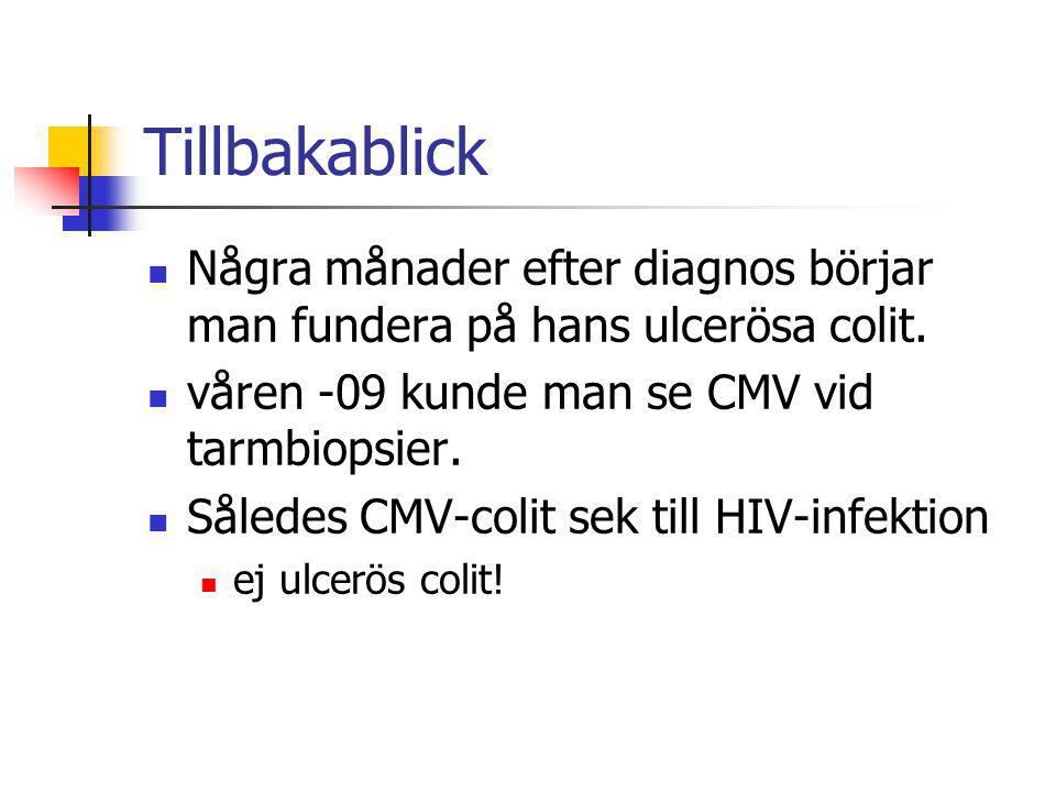 Tillbakablick Några månader efter diagnos börjar man fundera på hans ulcerösa colit. våren -09 kunde man se CMV vid tarmbiopsier.