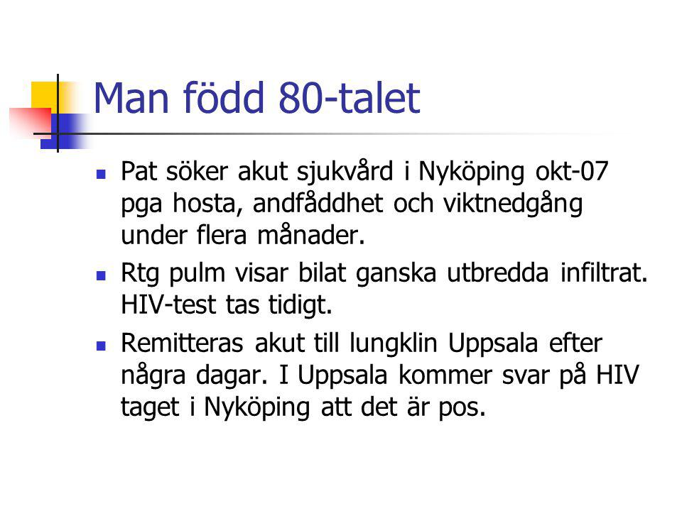 Man född 80-talet Pat söker akut sjukvård i Nyköping okt-07 pga hosta, andfåddhet och viktnedgång under flera månader.
