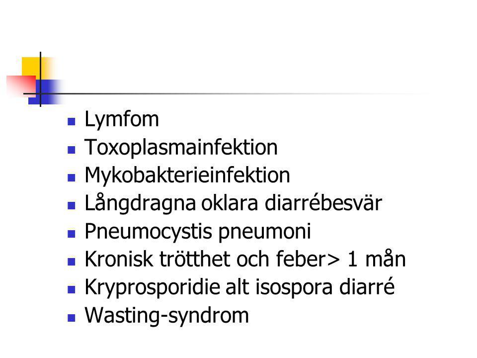 Lymfom Toxoplasmainfektion. Mykobakterieinfektion. Långdragna oklara diarrébesvär. Pneumocystis pneumoni.