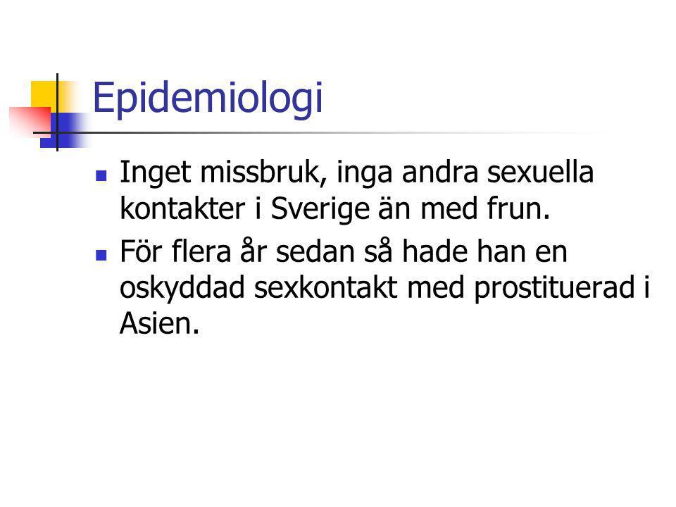 Epidemiologi Inget missbruk, inga andra sexuella kontakter i Sverige än med frun.