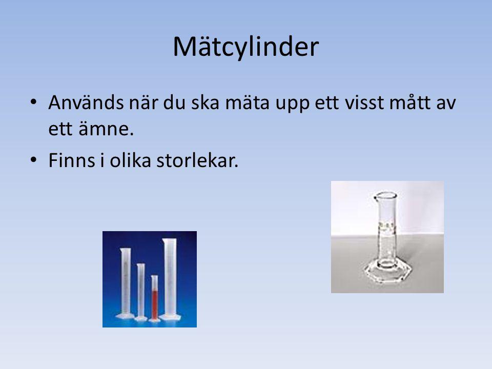 Mätcylinder Används när du ska mäta upp ett visst mått av ett ämne.