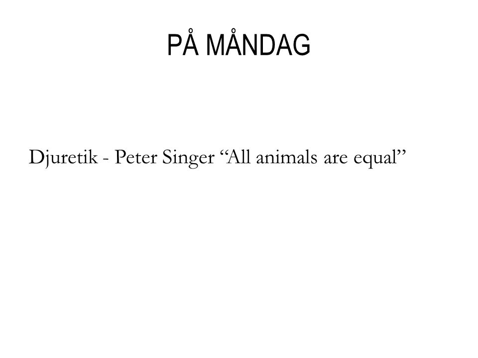 PÅ MÅNDAG Djuretik - Peter Singer All animals are equal