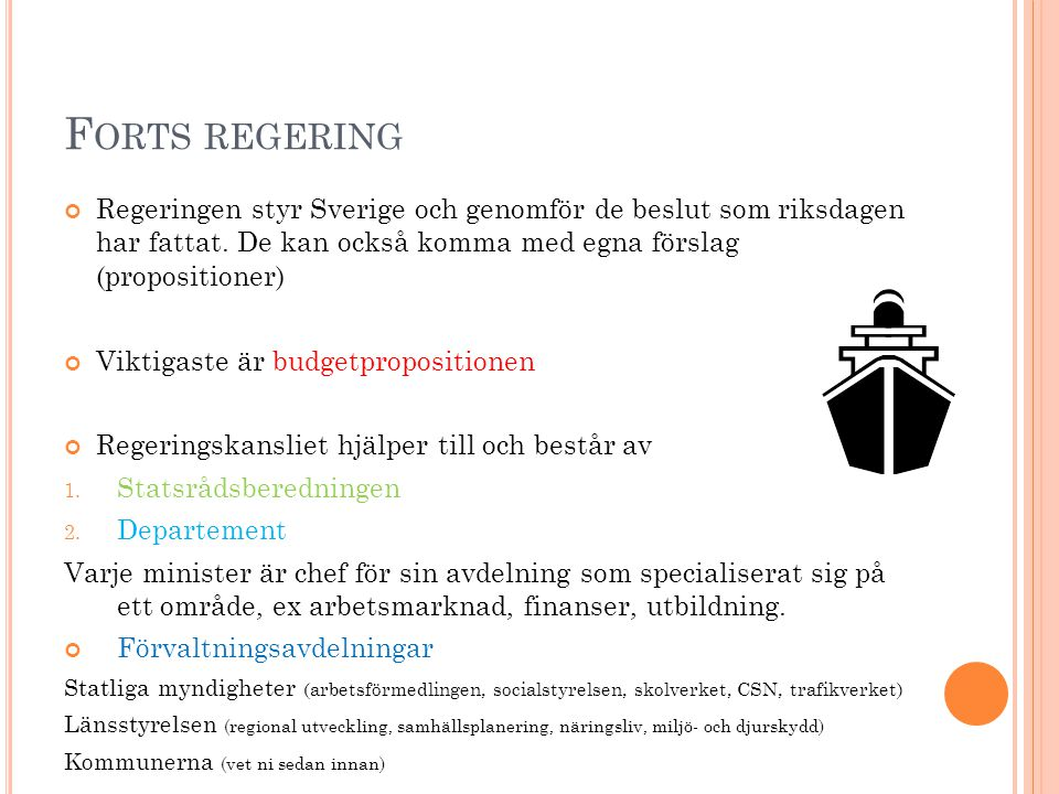 Forts regering Regeringen styr Sverige och genomför de beslut som riksdagen har fattat. De kan också komma med egna förslag (propositioner)