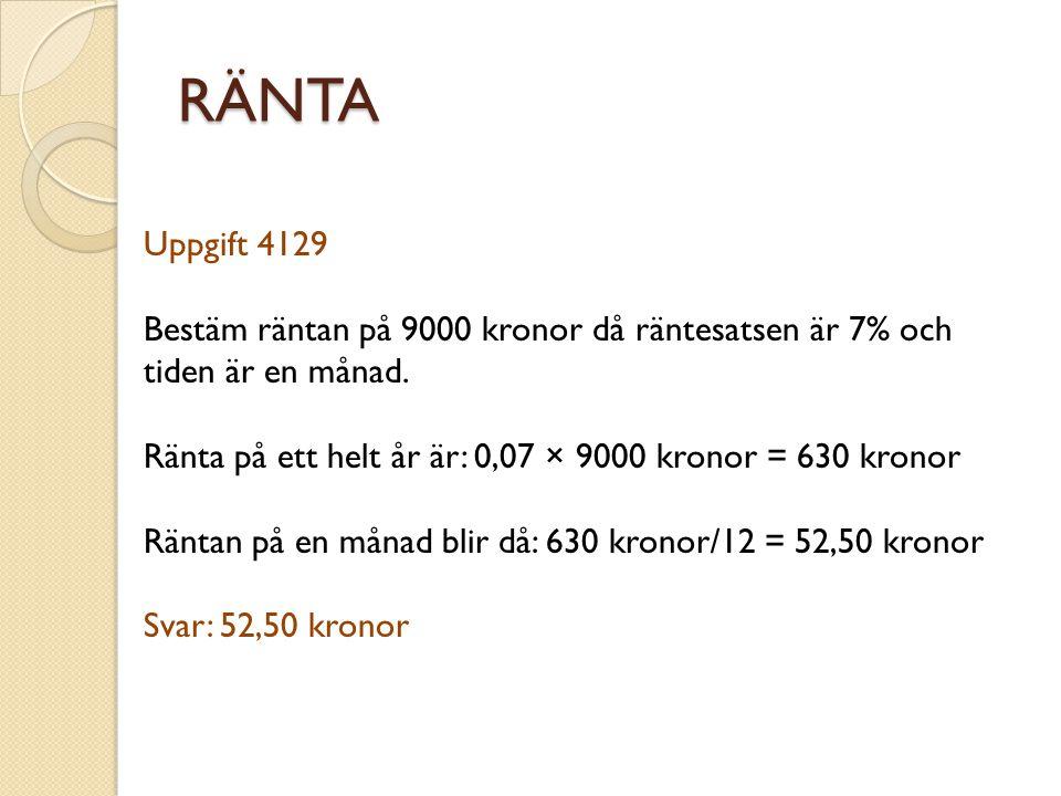 RÄNTA Uppgift 4129. Bestäm räntan på 9000 kronor då räntesatsen är 7% och tiden är en månad.
