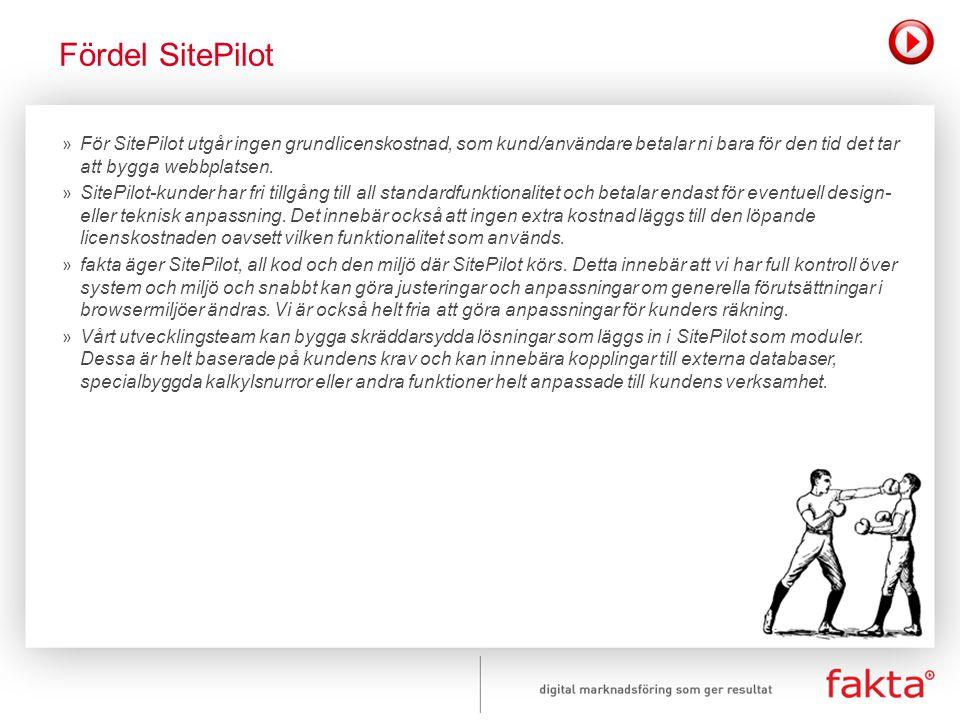 Fördel SitePilot För SitePilot utgår ingen grundlicenskostnad, som kund/användare betalar ni bara för den tid det tar att bygga webbplatsen.