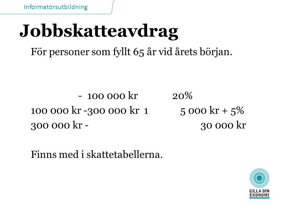 Jobbskatteavdrag För personer som fyllt 65 år vid årets början.
