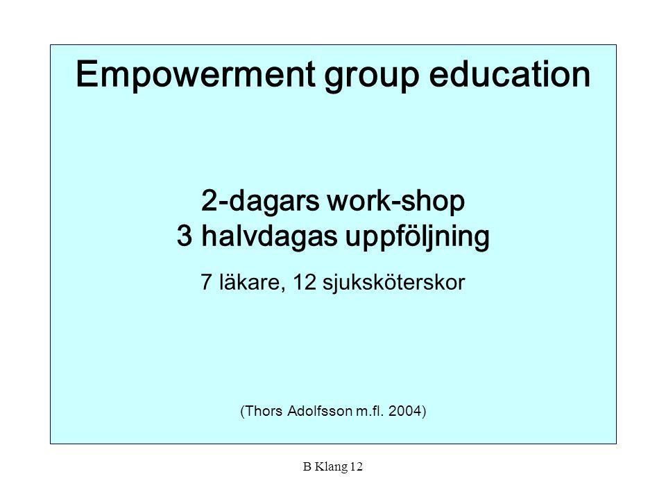 Empowerment group education 2-dagars work-shop 3 halvdagas uppföljning 7 läkare, 12 sjuksköterskor (Thors Adolfsson m.fl. 2004)