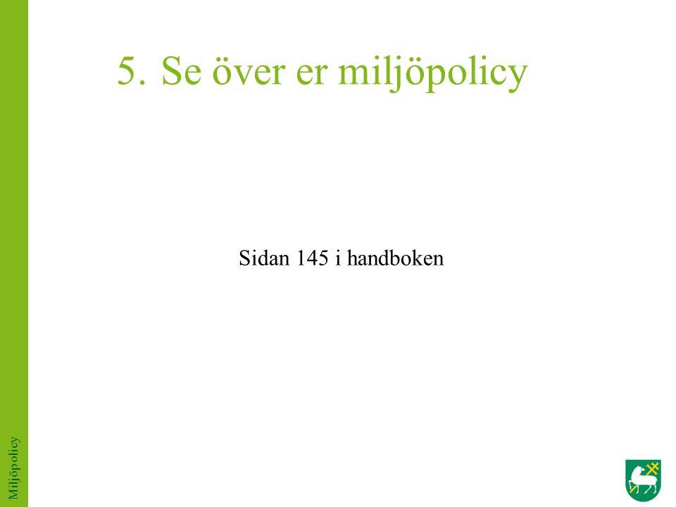 Se över er miljöpolicy Sidan 145 i handboken Miljöpolicy