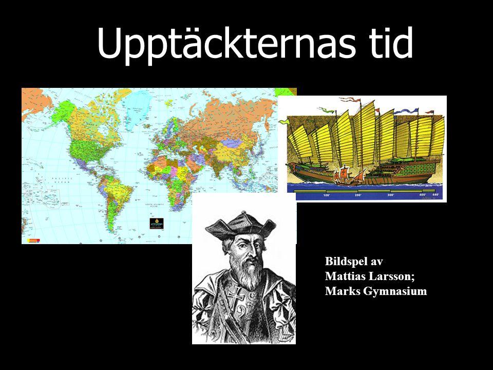 Upptäckternas tid Bildspel av Mattias Larsson; Marks Gymnasium