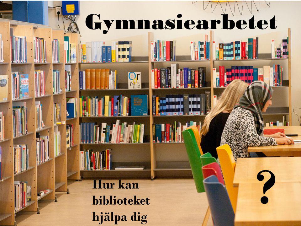 Gymnasiearbetet Hur kan biblioteket hjälpa dig