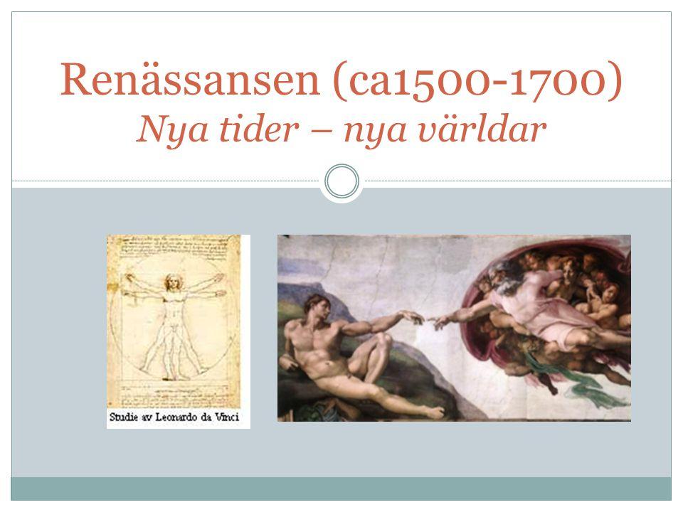 Renässansen (ca1500-1700) Nya tider – nya världar