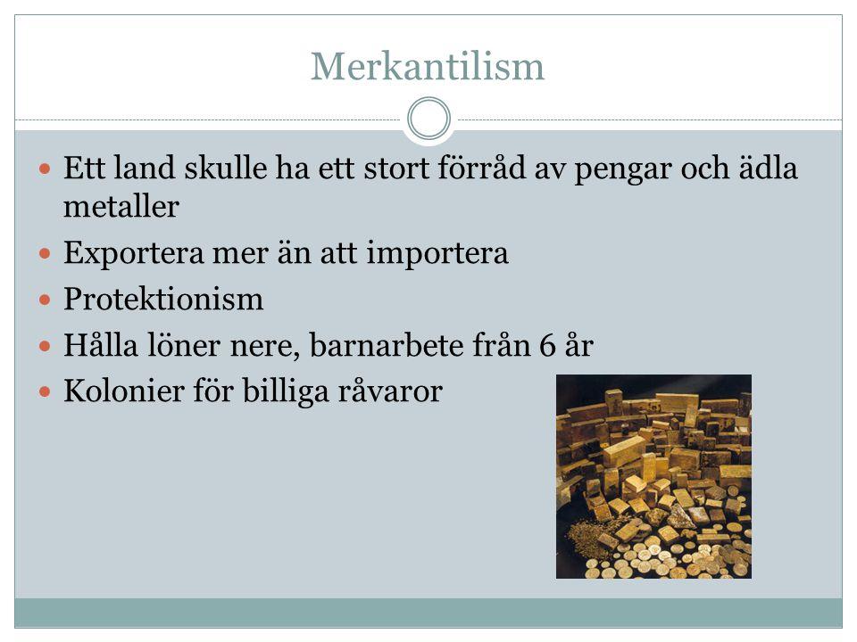 Merkantilism Ett land skulle ha ett stort förråd av pengar och ädla metaller. Exportera mer än att importera.