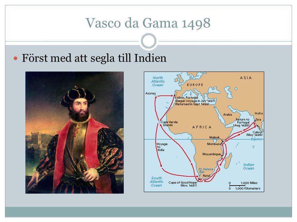 Vasco da Gama 1498 Först med att segla till Indien
