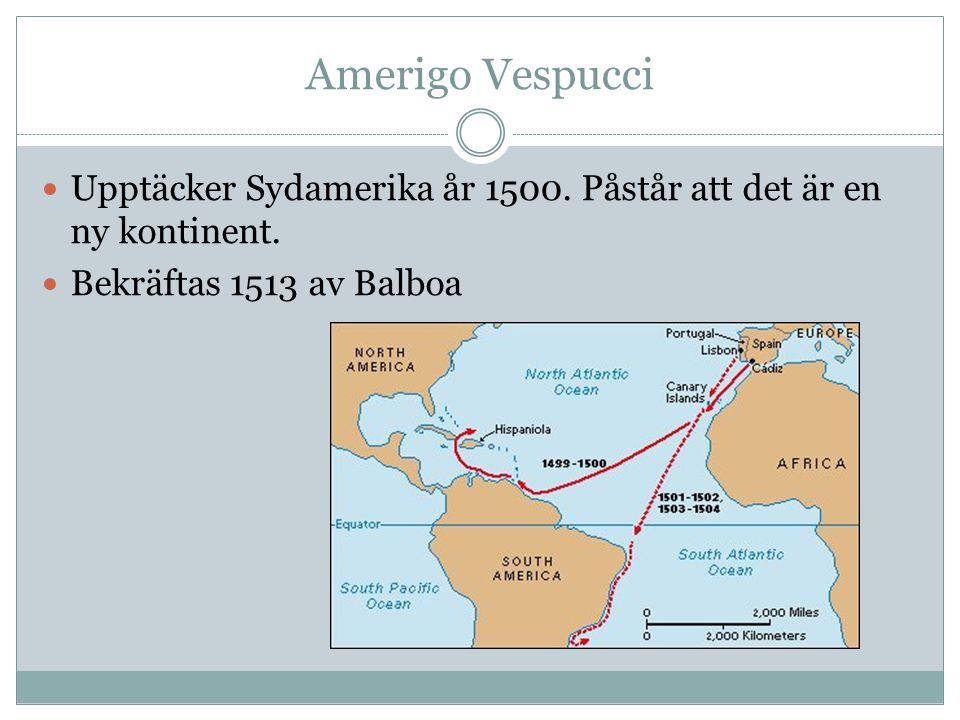 Amerigo Vespucci Upptäcker Sydamerika år 1500. Påstår att det är en ny kontinent.