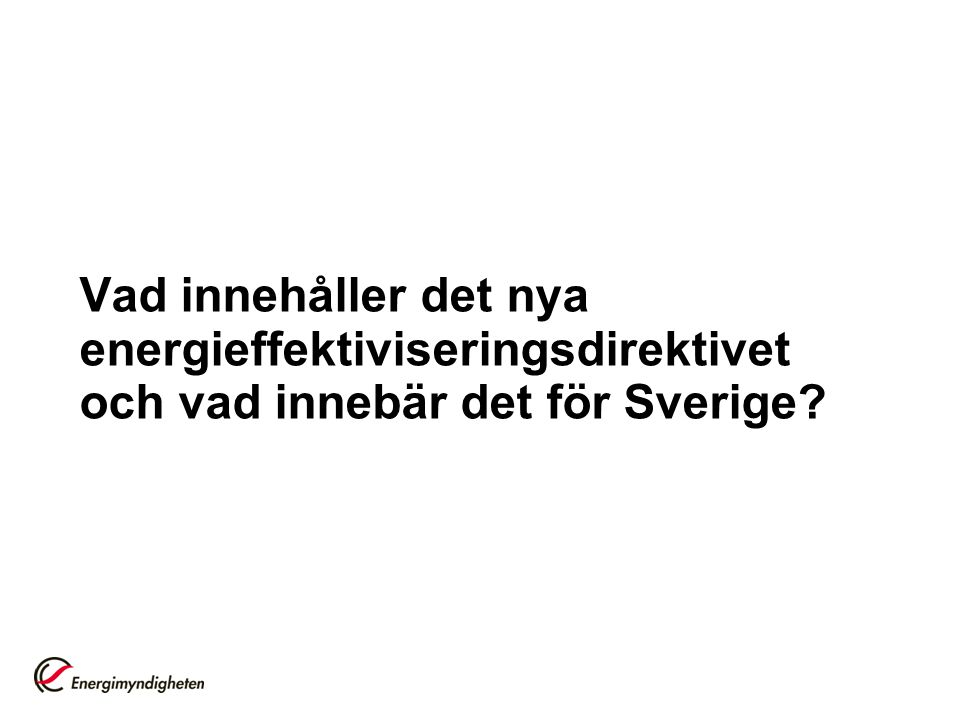 Vad innehåller det nya energieffektiviseringsdirektivet och vad innebär det för Sverige