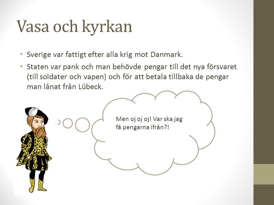 Vasa och kyrkan Sverige var fattigt efter alla krig mot Danmark.