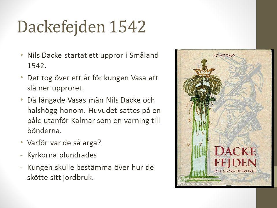 Dackefejden 1542 Nils Dacke startat ett uppror i Småland 1542.