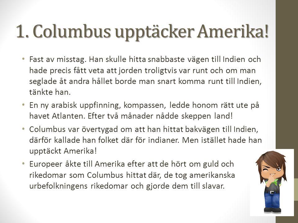 1. Columbus upptäcker Amerika!
