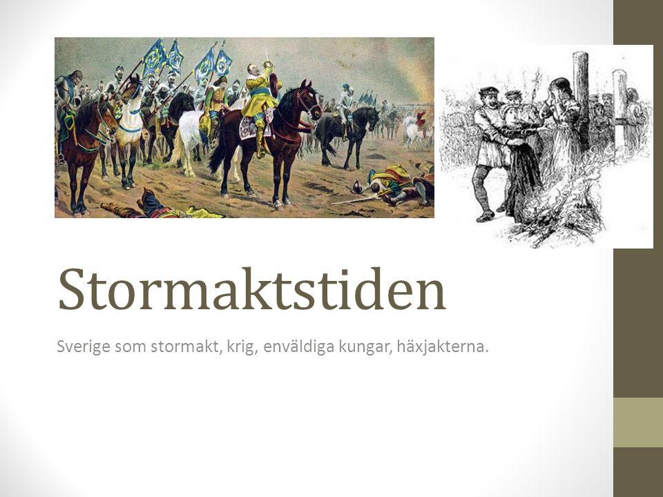 Sverige som stormakt, krig, enväldiga kungar, häxjakterna.