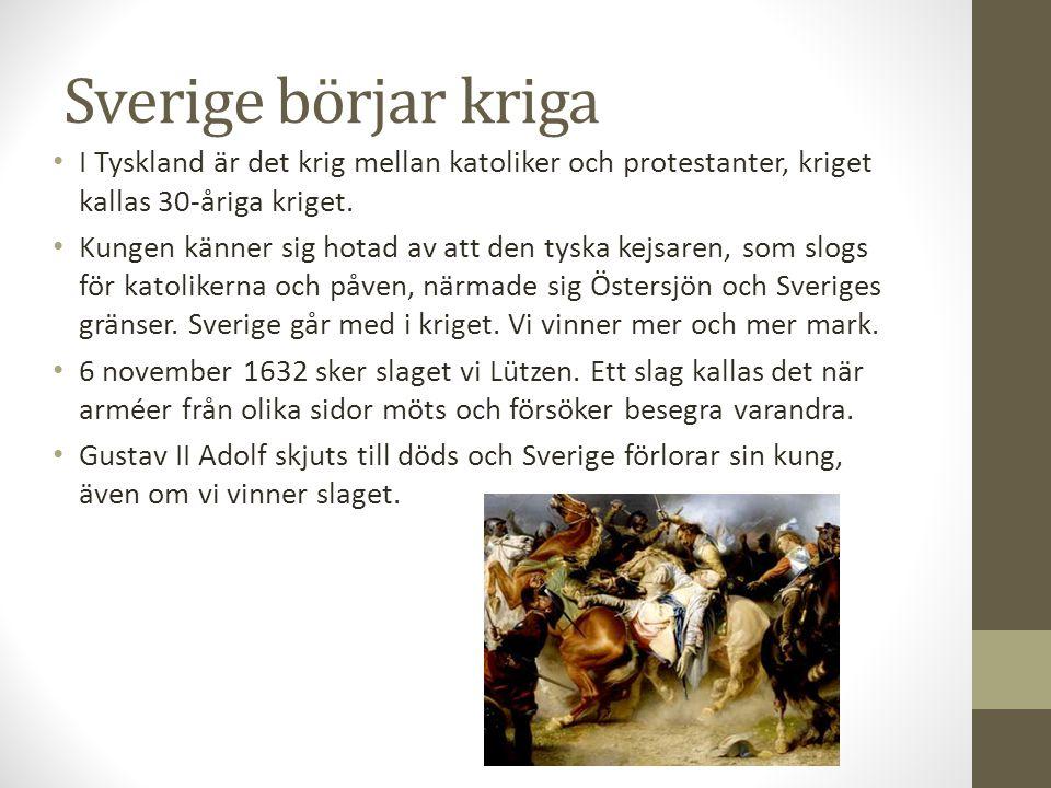 Sverige börjar kriga I Tyskland är det krig mellan katoliker och protestanter, kriget kallas 30-åriga kriget.