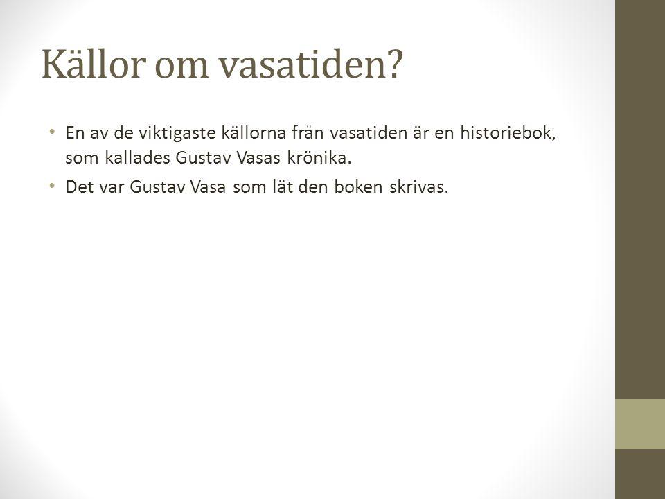 Källor om vasatiden En av de viktigaste källorna från vasatiden är en historiebok, som kallades Gustav Vasas krönika.