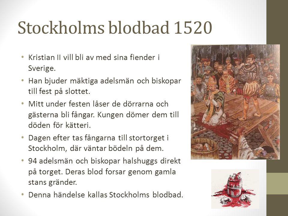 Stockholms blodbad 1520 Kristian II vill bli av med sina fiender i Sverige. Han bjuder mäktiga adelsmän och biskopar till fest på slottet.