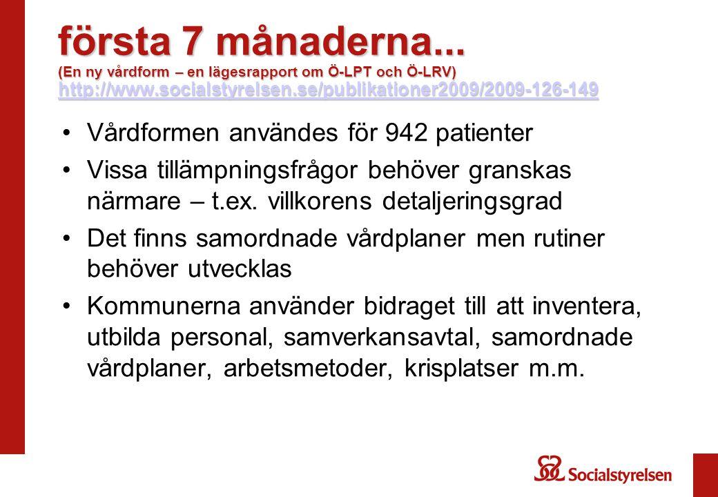 första 7 månaderna... (En ny vårdform – en lägesrapport om Ö-LPT och Ö-LRV) http://www.socialstyrelsen.se/publikationer2009/2009-126-149