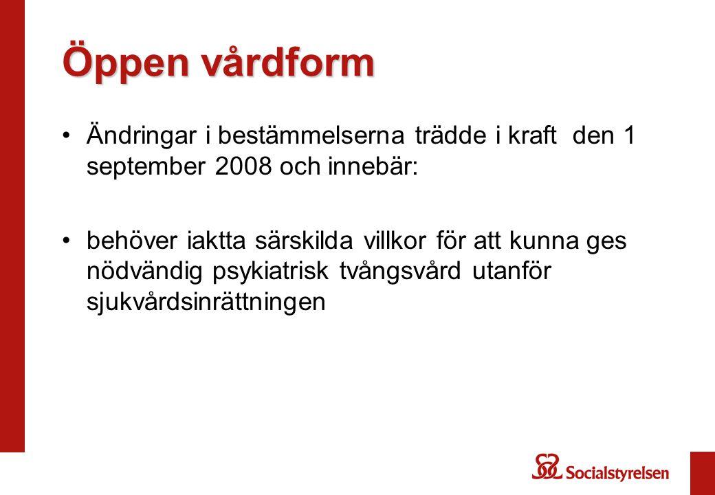 Öppen vårdform Ändringar i bestämmelserna trädde i kraft den 1 september 2008 och innebär:
