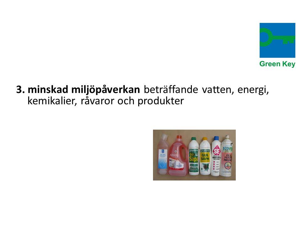 3. minskad miljöpåverkan beträffande vatten, energi, kemikalier, råvaror och produkter
