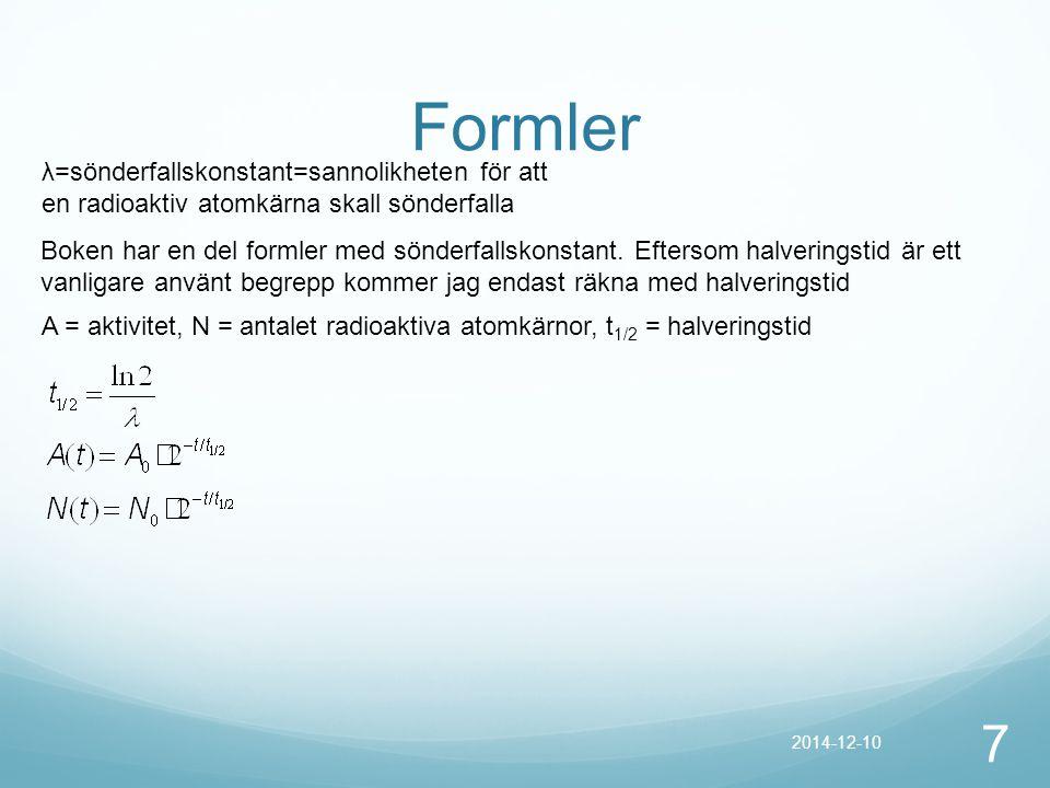 Formler λ=sönderfallskonstant=sannolikheten för att en radioaktiv atomkärna skall sönderfalla.