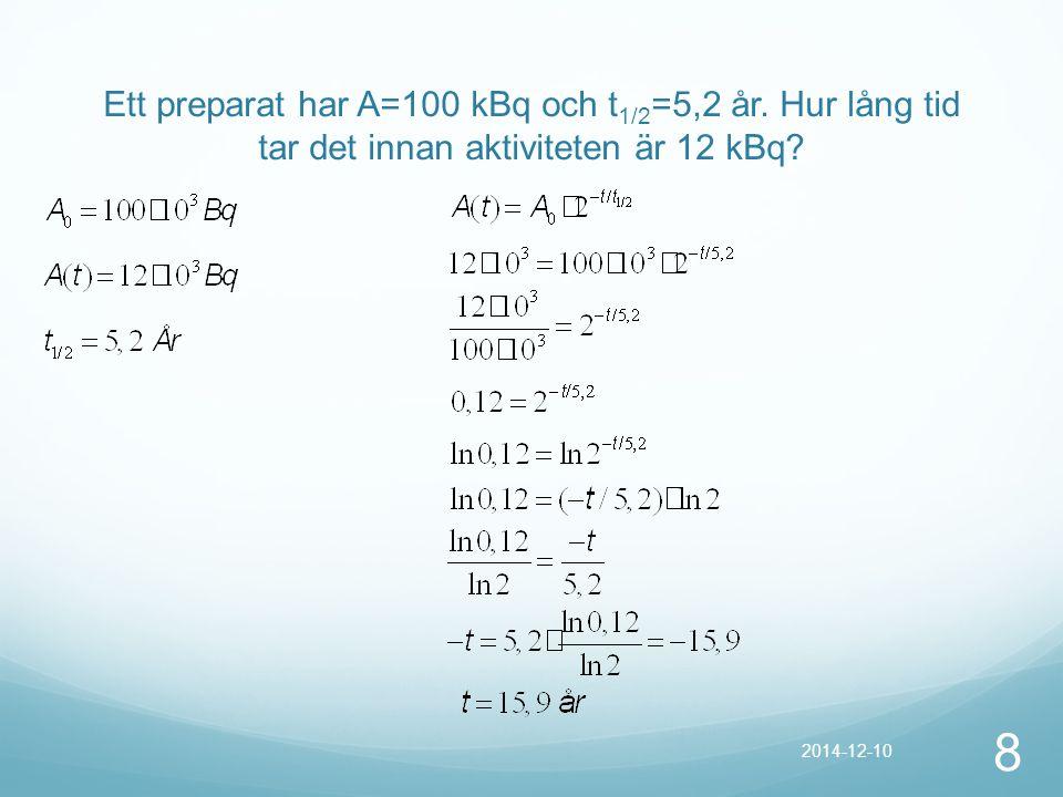 Ett preparat har A=100 kBq och t1/2=5,2 år