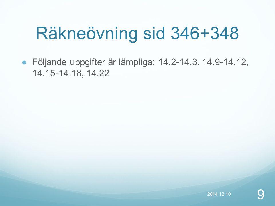 Räkneövning sid 346+348 Följande uppgifter är lämpliga: 14.2-14.3, 14.9-14.12, 14.15-14.18, 14.22.