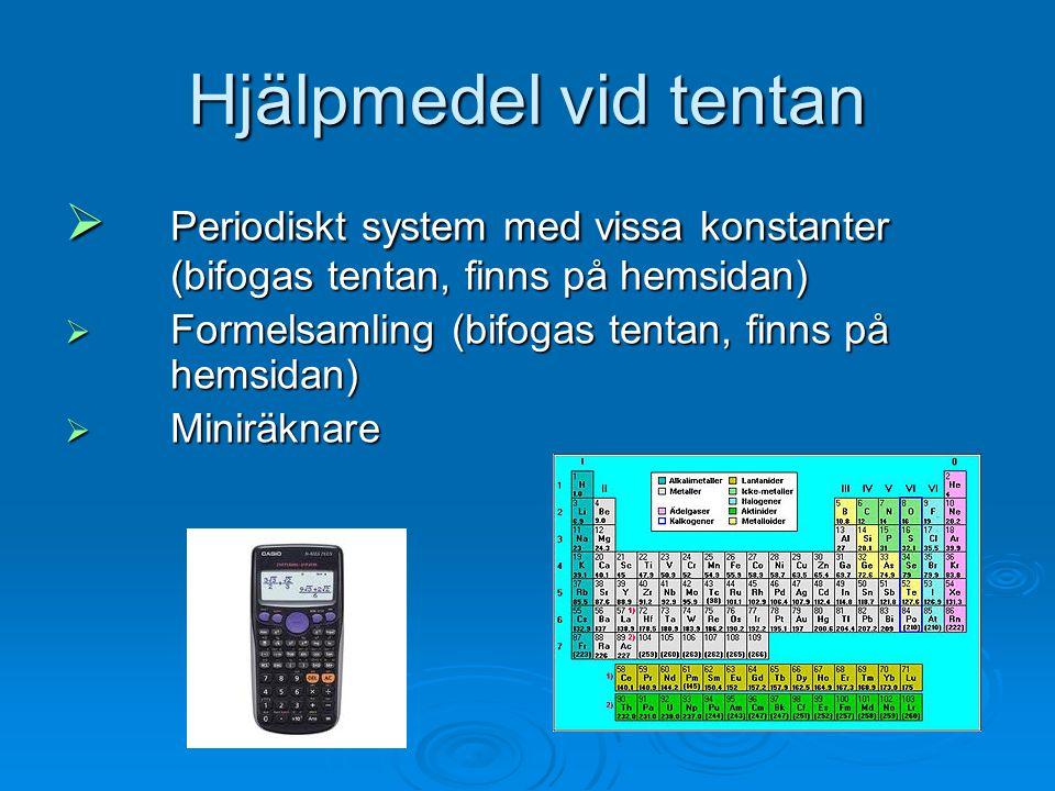 Hjälpmedel vid tentan Periodiskt system med vissa konstanter (bifogas tentan, finns på hemsidan) Formelsamling (bifogas tentan, finns på hemsidan)