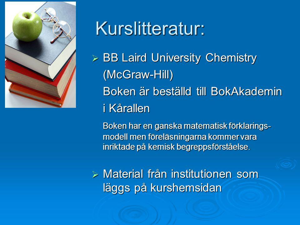 Kurslitteratur: BB Laird University Chemistry (McGraw-Hill)