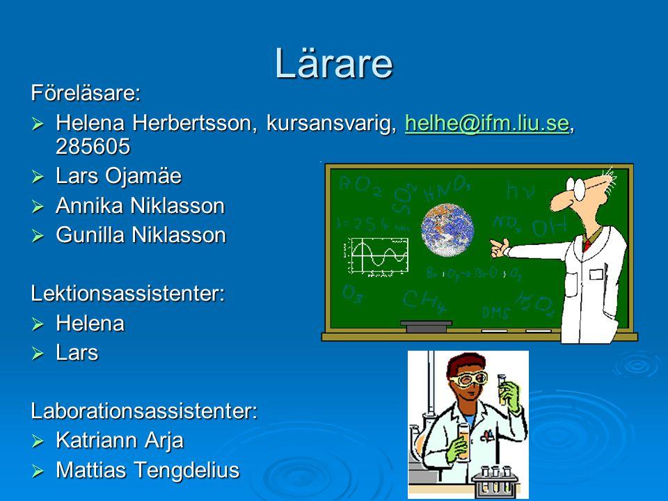 Lärare Föreläsare: Helena Herbertsson, kursansvarig, helhe@ifm.liu.se, 285605. Lars Ojamäe. Annika Niklasson.