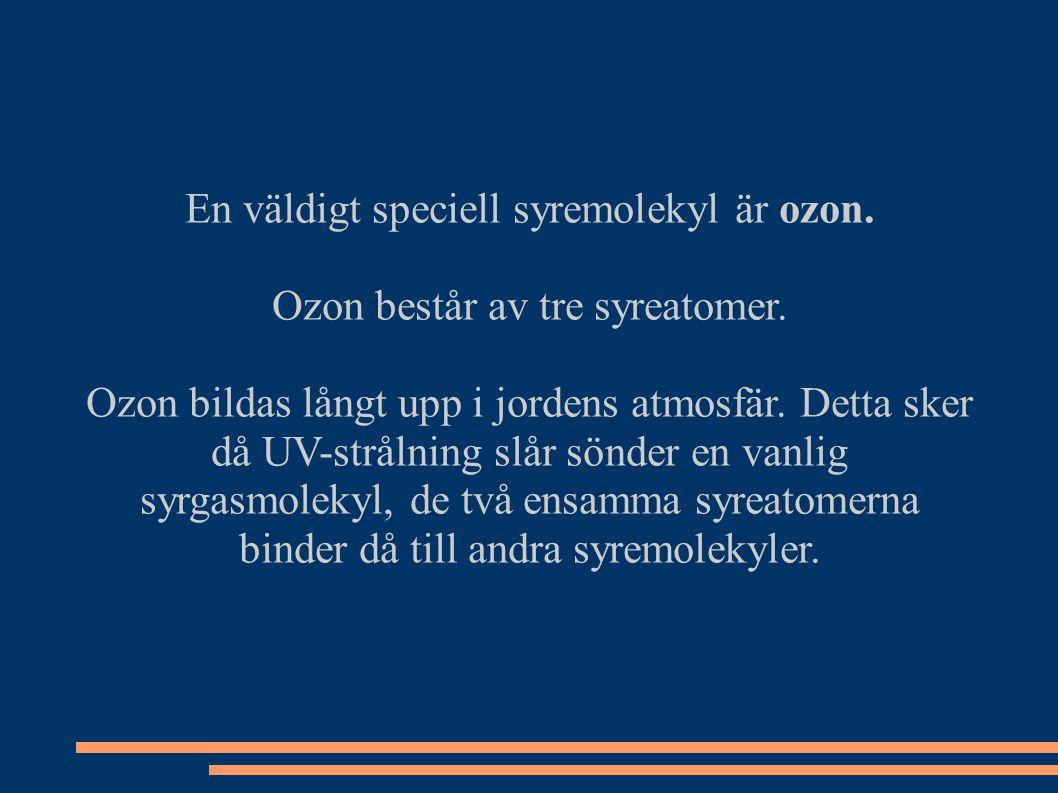 En väldigt speciell syremolekyl är ozon.