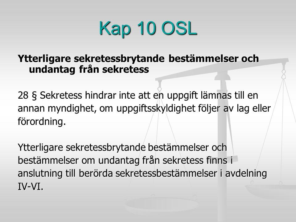 Kap 10 OSL Ytterligare sekretessbrytande bestämmelser och undantag från sekretess. 28 § Sekretess hindrar inte att en uppgift lämnas till en.