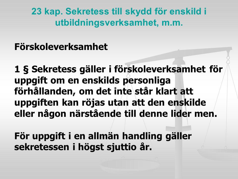 23 kap. Sekretess till skydd för enskild i utbildningsverksamhet, m.m.