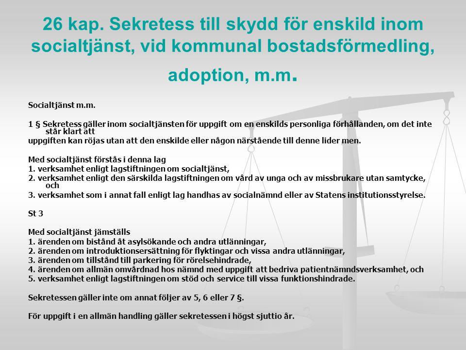 26 kap. Sekretess till skydd för enskild inom socialtjänst, vid kommunal bostadsförmedling, adoption, m.m.