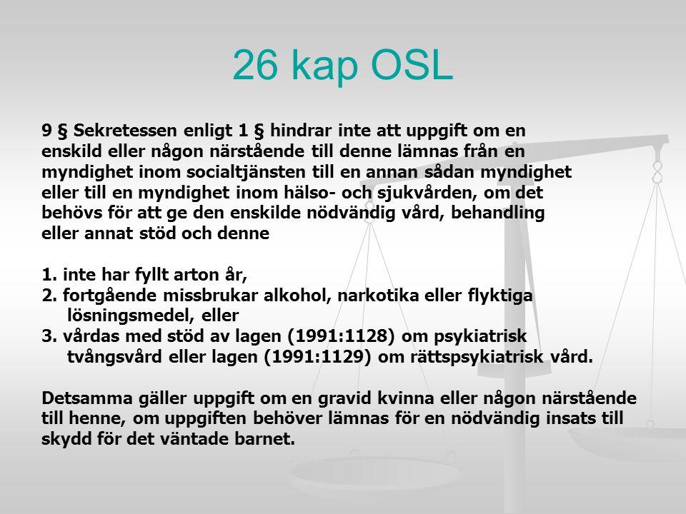 26 kap OSL 9 § Sekretessen enligt 1 § hindrar inte att uppgift om en