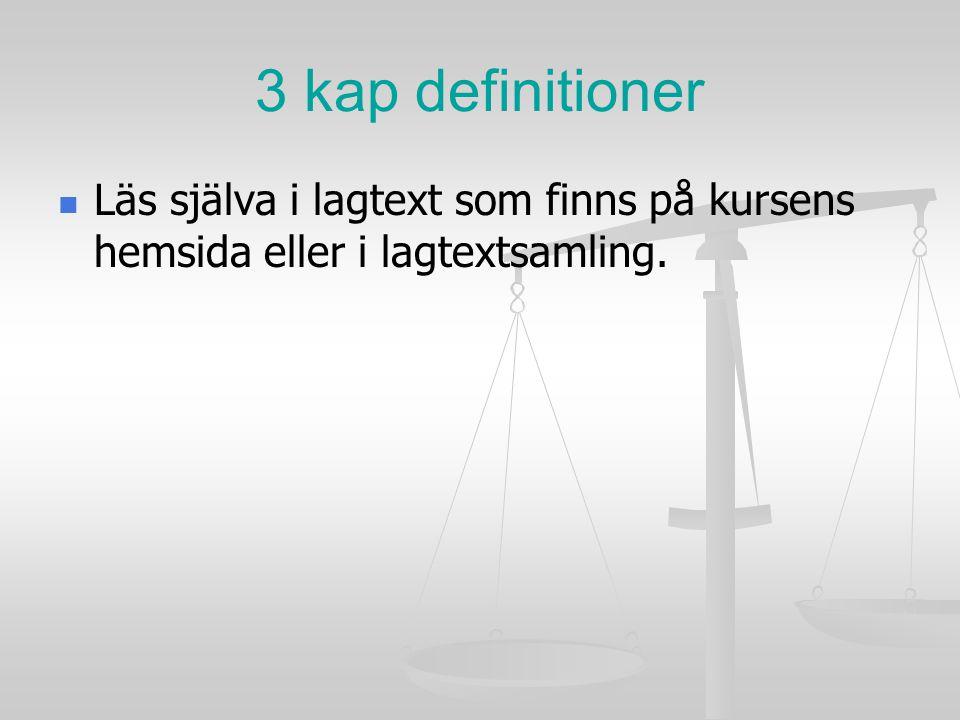 3 kap definitioner Läs själva i lagtext som finns på kursens hemsida eller i lagtextsamling.