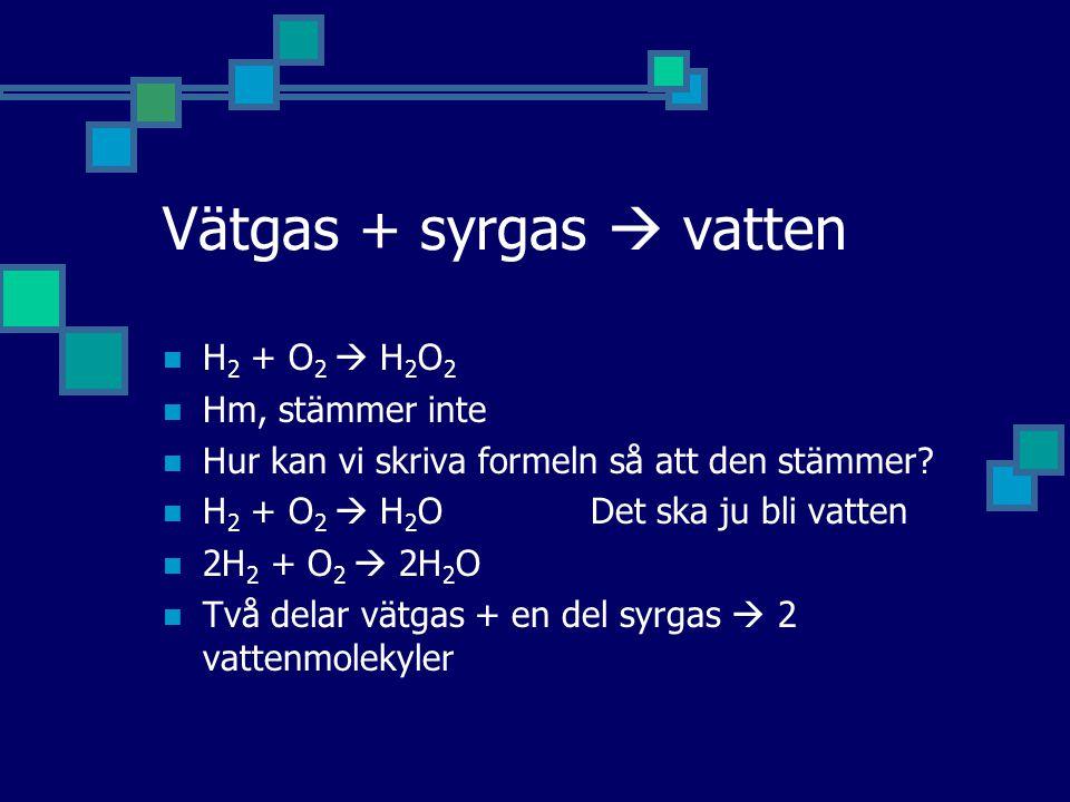 Vätgas + syrgas  vatten