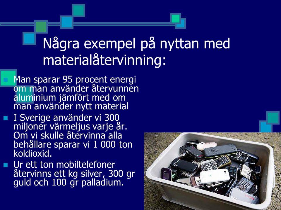 Några exempel på nyttan med materialåtervinning: