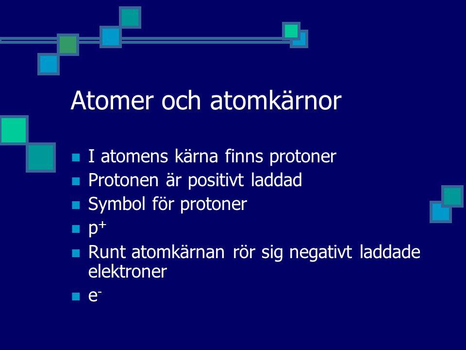 Atomer och atomkärnor I atomens kärna finns protoner