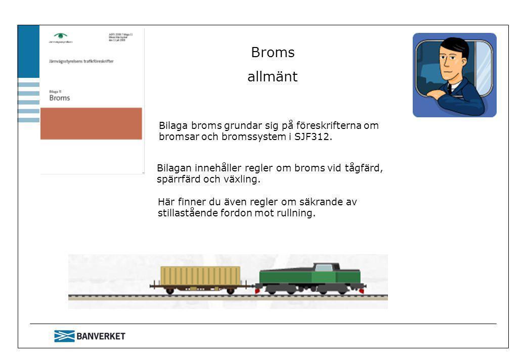 Broms allmänt Bilaga broms grundar sig på föreskrifterna om bromsar och bromssystem i SJF312.