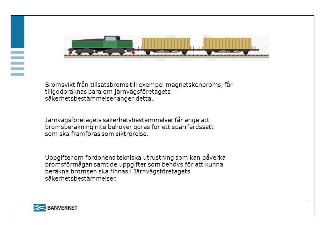 Bromsvikt från tillsatsbroms till exempel magnetskenbroms, får tillgodoräknas bara om järnvägsföretagets säkerhetsbestämmelser anger detta.