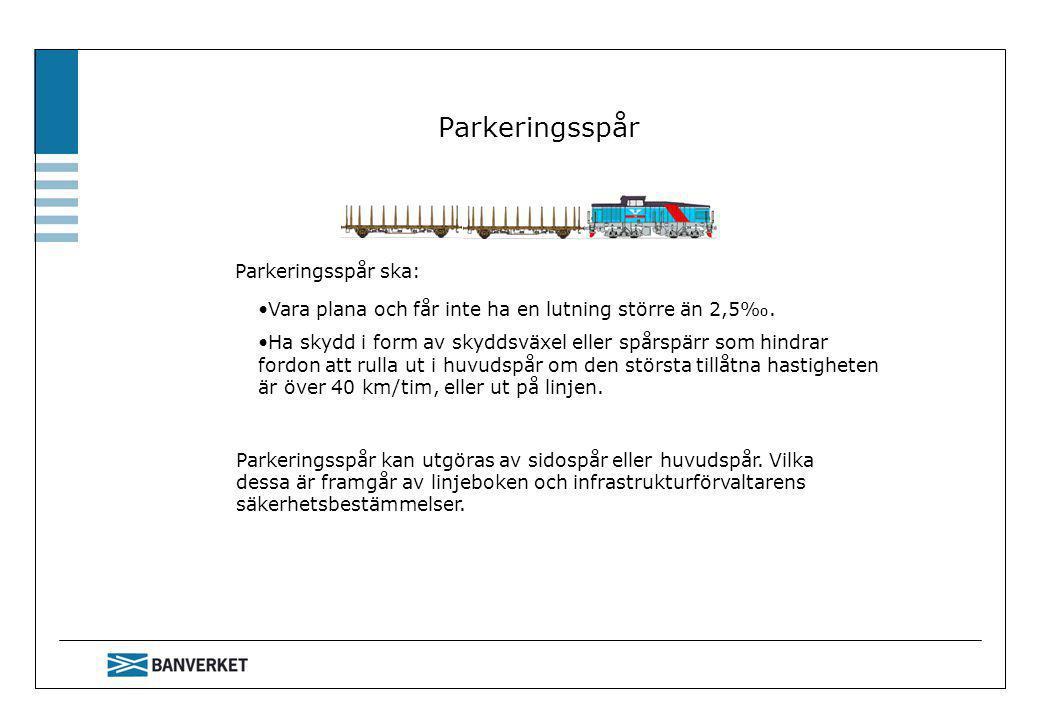 Parkeringsspår Parkeringsspår ska: