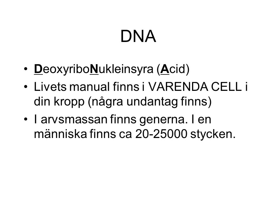 DNA DeoxyriboNukleinsyra (Acid)